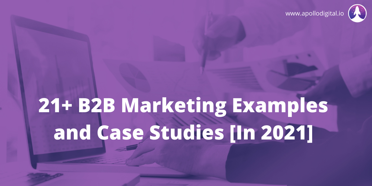 21+ B2B Marketing Examples and Case Studies [In 2021]