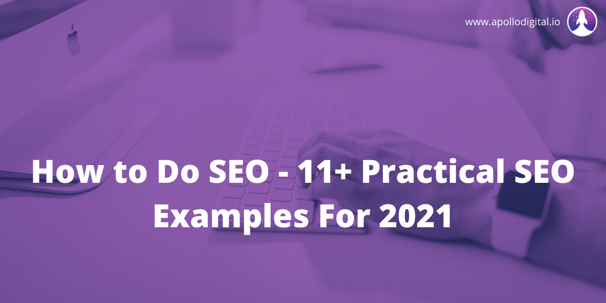 How to Do SEO - 11+ Practical SEO Examples For 2021