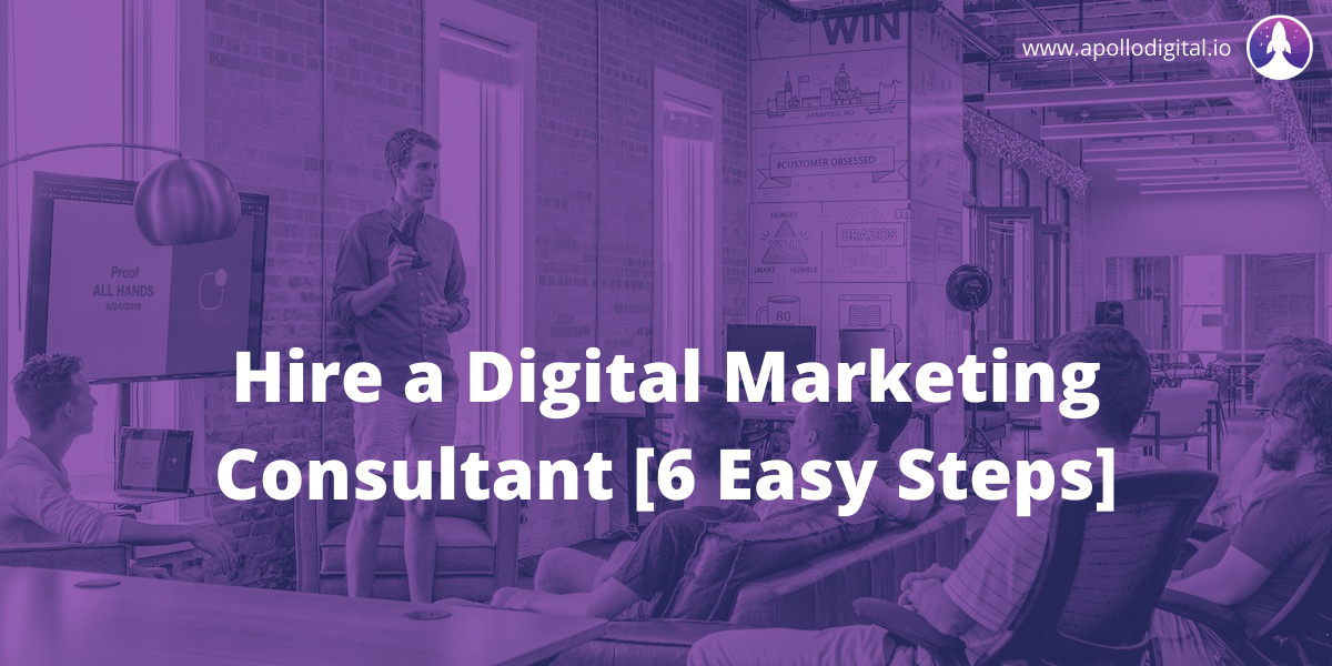 Hire a Digital Marketing Consultant [6 Easy Steps]