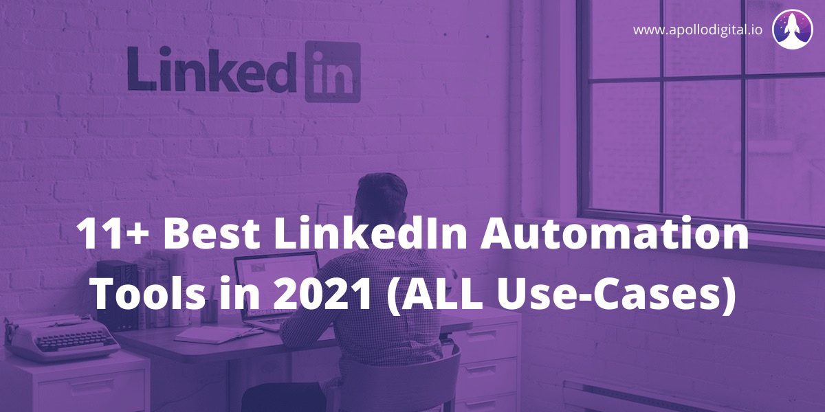 11+ Best LinkedIn Automation Tools In 2021 (ALL Use-Cases)