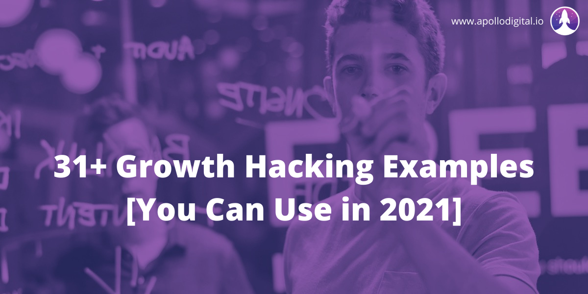 31+ Growth Hacking Examples [You Can Use in 2021]